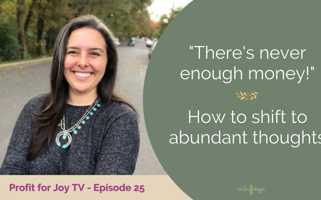 """""""There's never enough money!"""" How to Shift to Abundant Thoughts"""