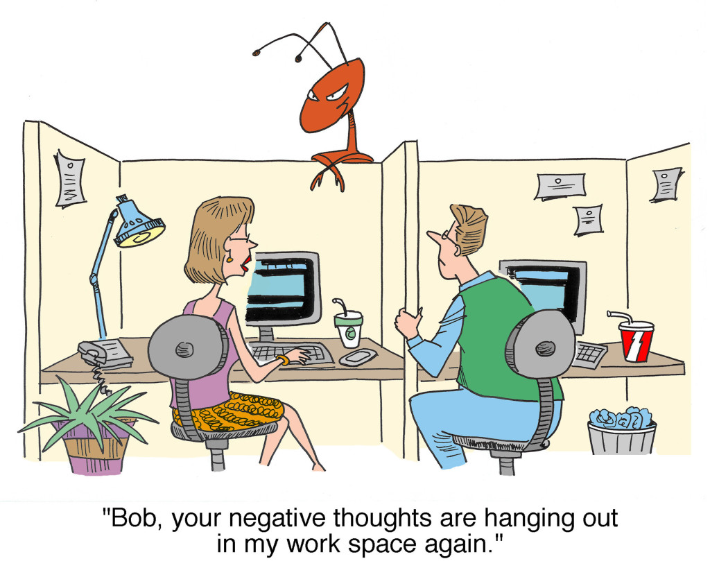 Your negative thoughts are hanging out in my work space