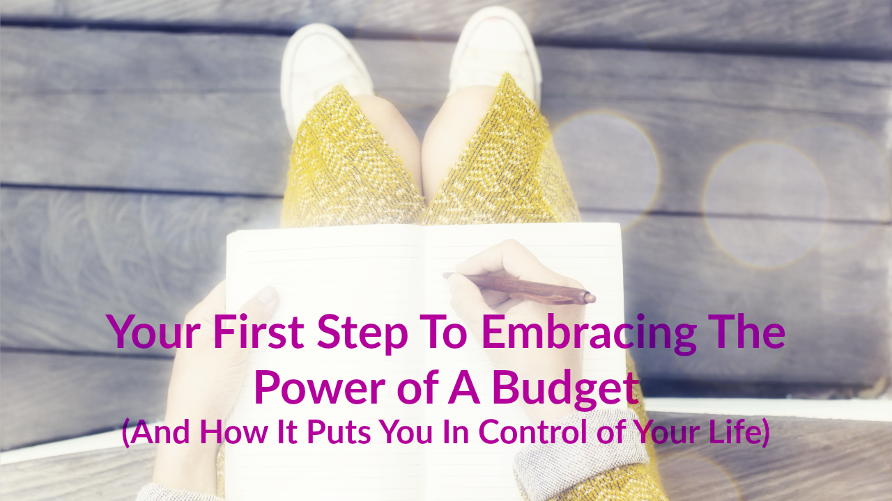 Your First Step to Embracing the Power of a Budget