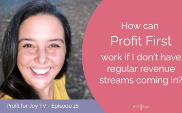 How can Profit First work if I don't have regular revenue streams coming in?